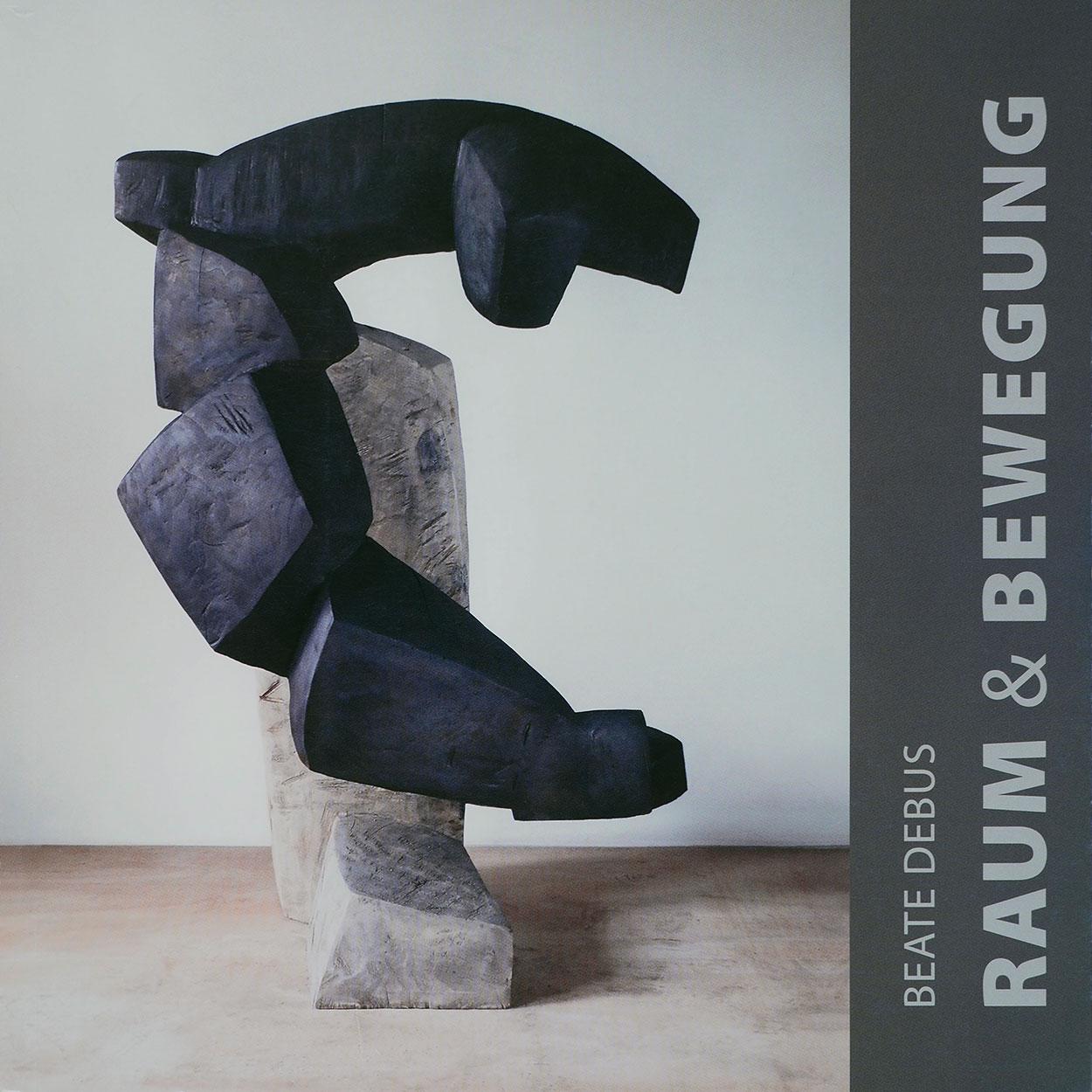 "Katalog ""Raum & Bewegung"" . Beate Debus . Skulptur Relief Grafik . 2013 (Gestaltung: Manuela Hahnebach)"